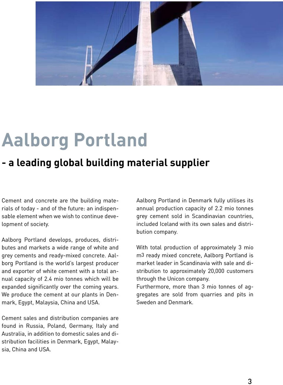 Aalborg Portland is the world s largest producer and exporter of white cement with a total annual capacity of 2.4 mio tonnes which will be expanded significantly over the coming years.