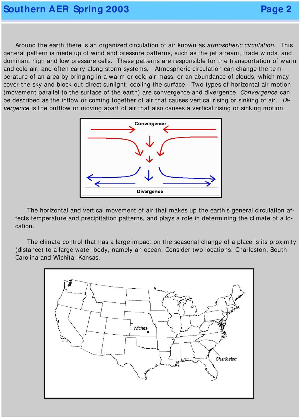These patterns are responsible for the transportation of warm and cold air, and often carry along storm systems.