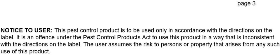 It is an offence under the Pest Control Products Act to use this product in a way that