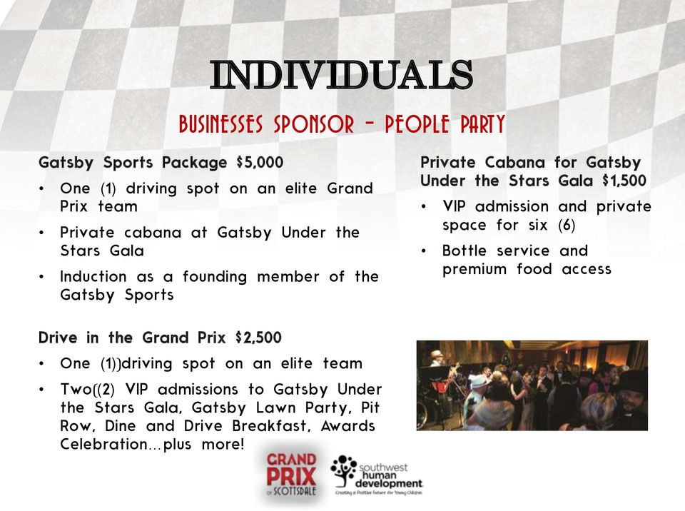 admission and private space for six (6) Bottle service and premium food access Drive in the Grand Prix $2,500 One (1))driving spot on an