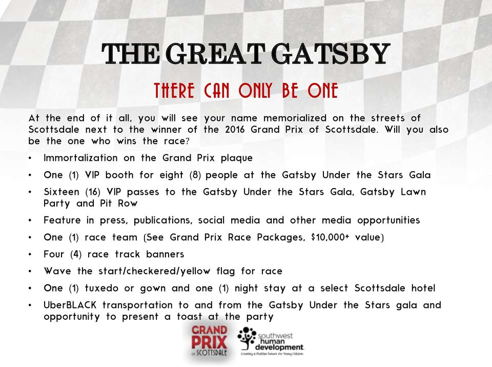 Immortalization on the Grand Prix plaque One (1) VIP booth for eight (8) people at the Gatsby Under the Stars Gala Sixteen (16) VIP passes to the Gatsby Under the Stars Gala, Gatsby Lawn Party and