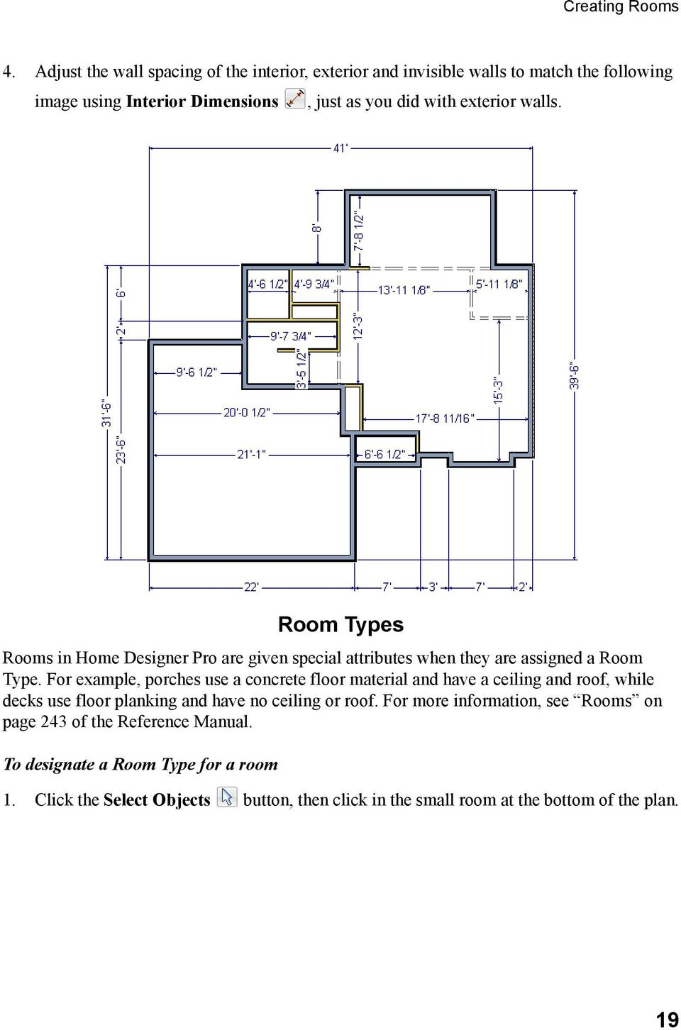 walls. Room Types Rooms in Home Designer Pro are given special attributes when they are assigned a Room Type.