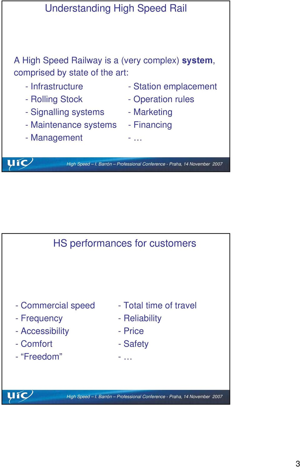 Marketing - Maintenance systems - Financing - Management - HS performances for customers - Commercial