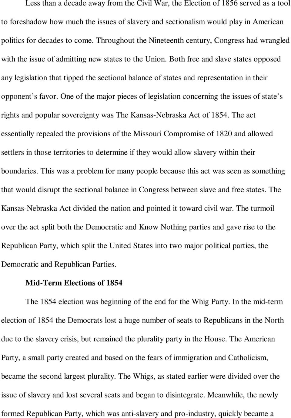 Both free and slave states opposed any legislation that tipped the sectional balance of states and representation in their opponent s favor.