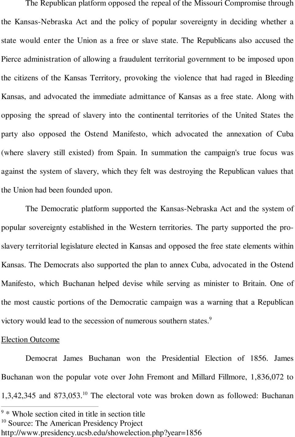 The Republicans also accused the Pierce administration of allowing a fraudulent territorial government to be imposed upon the citizens of the Kansas Territory, provoking the violence that had raged