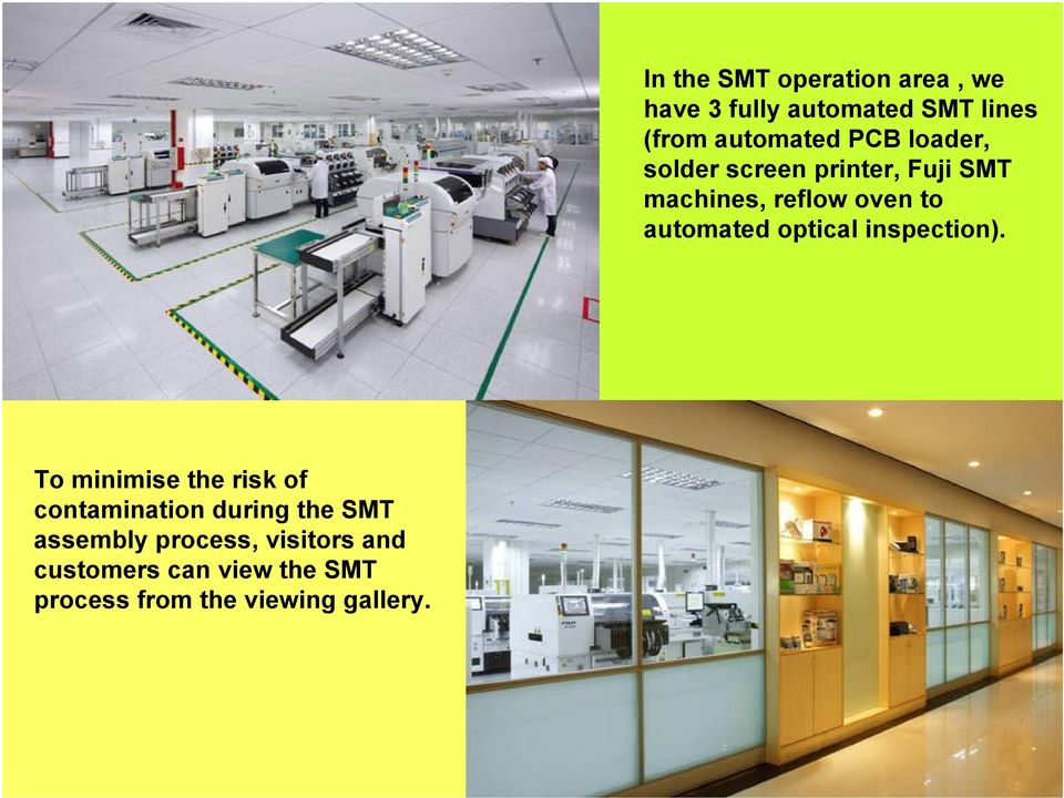 In the SMT operation area, we have 3 fully automated SMT lines (from automated