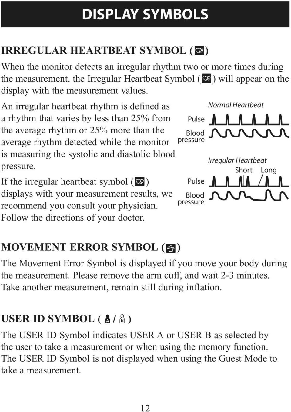 An irregular heartbeat rhythm is defined as Normal Heartbeat a rhythm that varies by less than 25% from Pulse the average rhythm or 25% more than the Blood average rhythm detected while the monitor