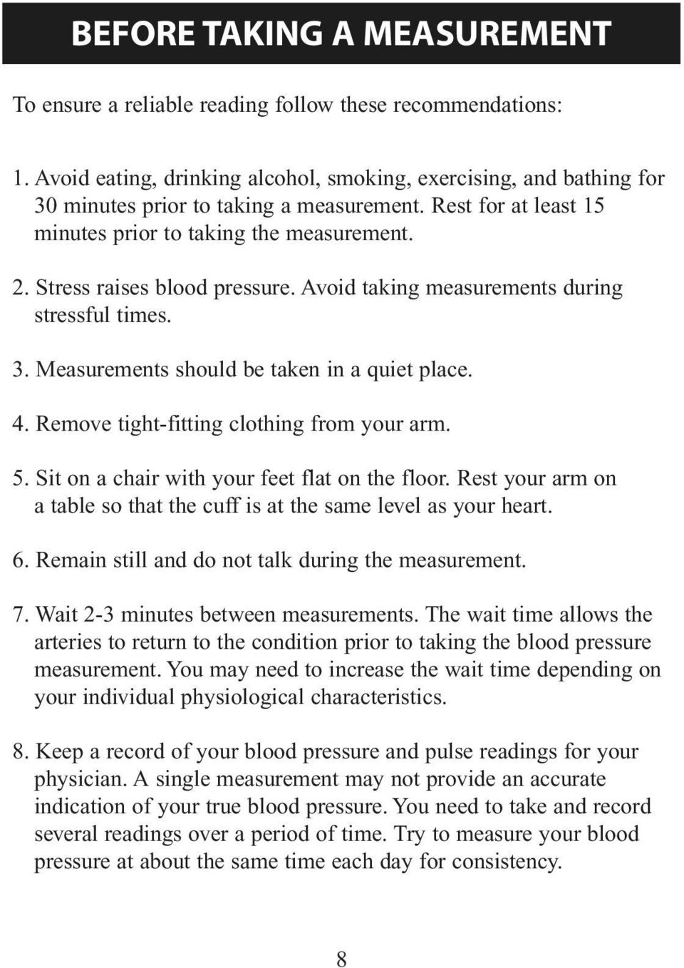 Remove tight-fitting clothing from your arm. 5. Sit on a chair with your feet flat on the floor. Rest your arm on a table so that the cuff is at the same level as your heart. 6.