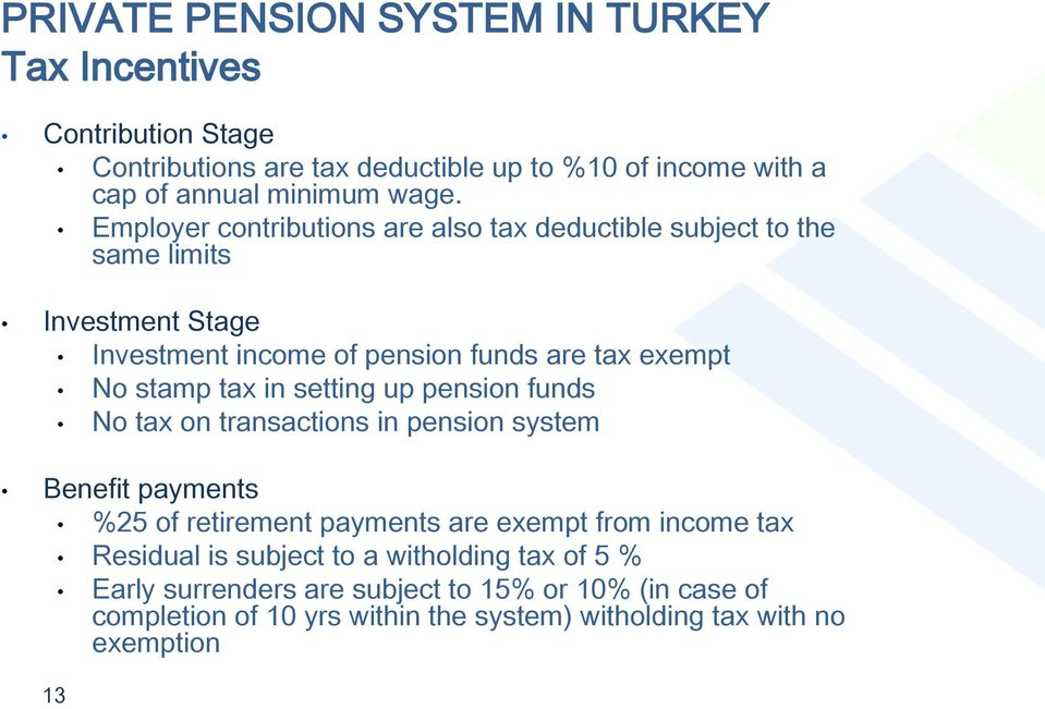 setting up pension funds No tax on transactions in pension system Benefit payments 13 %25 of retirement payments are exempt from income tax Residual is