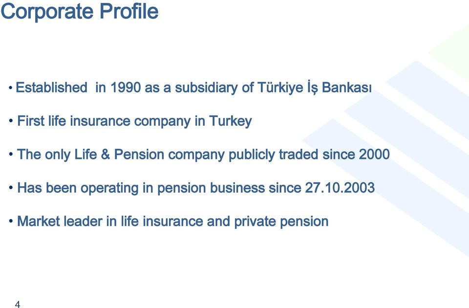 company publicly traded since 2000 Has been operating in pension