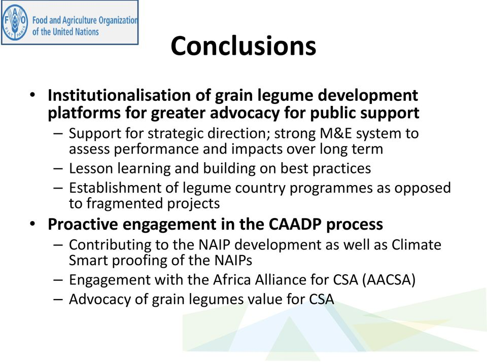 Establishment of legume country programmes as opposed to fragmented projects Proactive engagement in the CAADP process Contributing to