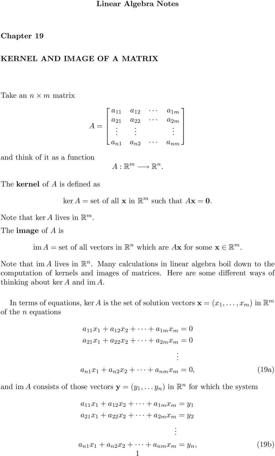 linear algebra boil down to the computation of kernels and images of matrices Here are some different ways of thinking about ker A and im A In terms of equations, ker A is the set of solution vectors