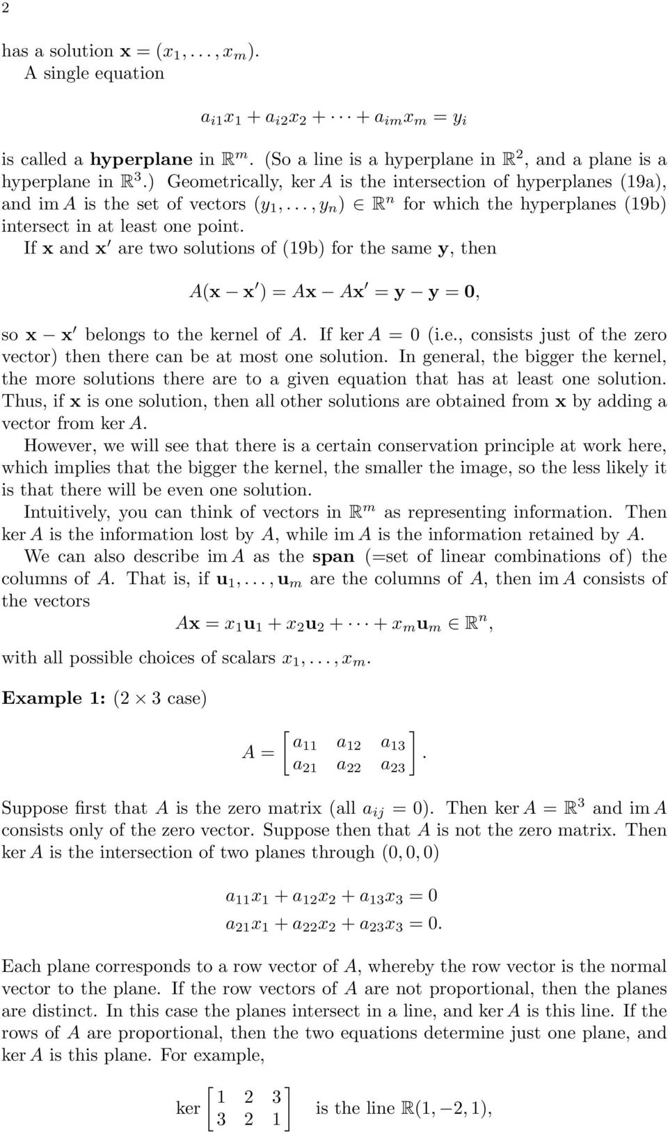 solutions of (19b) for the same y, then A(x x ) = Ax Ax = y y = 0, so x x belongs to the kernel of A If ker 0 (ie, consists just of the zero vector) then there can be at most one solution In general,