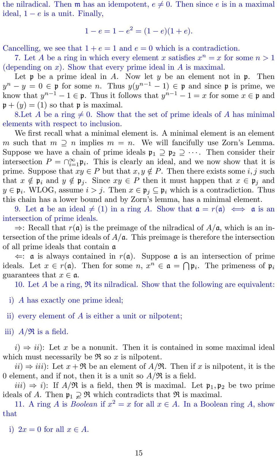 Show that every prime ideal in A is maximal. Let p be a prime ideal in A. Now let y be an element not in p. Then y n y = 0 p for some n. Thus y(y n 1 1) p and since p is prime, we know that y n 1 1 p.