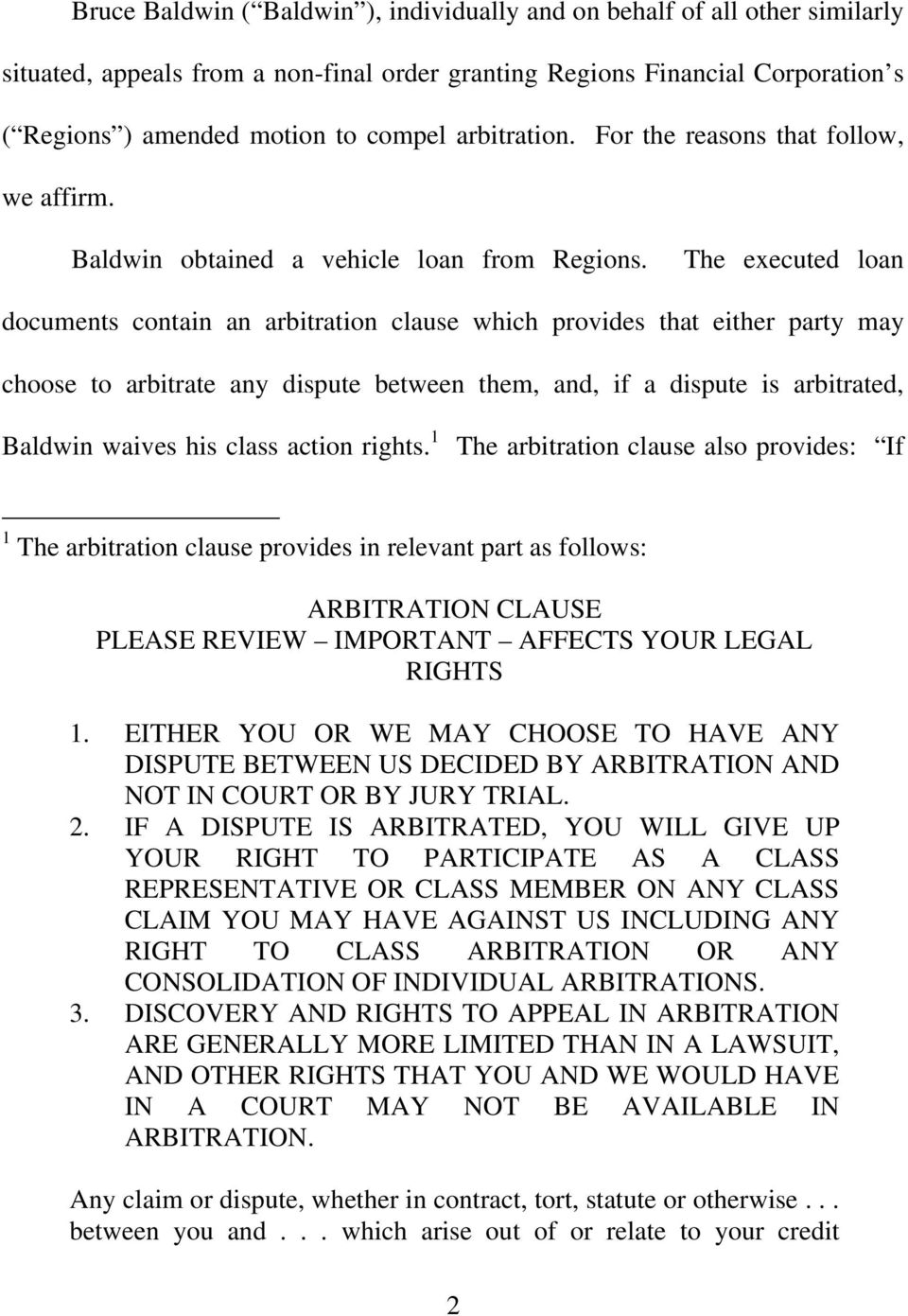 The executed loan documents contain an arbitration clause which provides that either party may choose to arbitrate any dispute between them, and, if a dispute is arbitrated, Baldwin waives his class