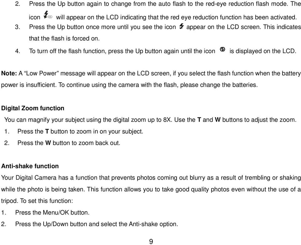 To turn off the flash function, press the Up button again until the icon is displayed on the LCD.