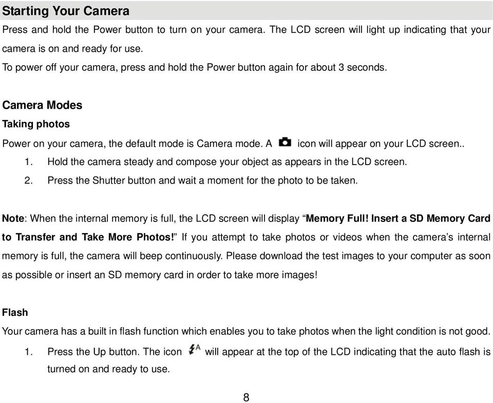 A icon will appear on your LCD screen.. 1. Hold the camera steady and compose your object as appears in the LCD screen. 2. Press the Shutter button and wait a moment for the photo to be taken.