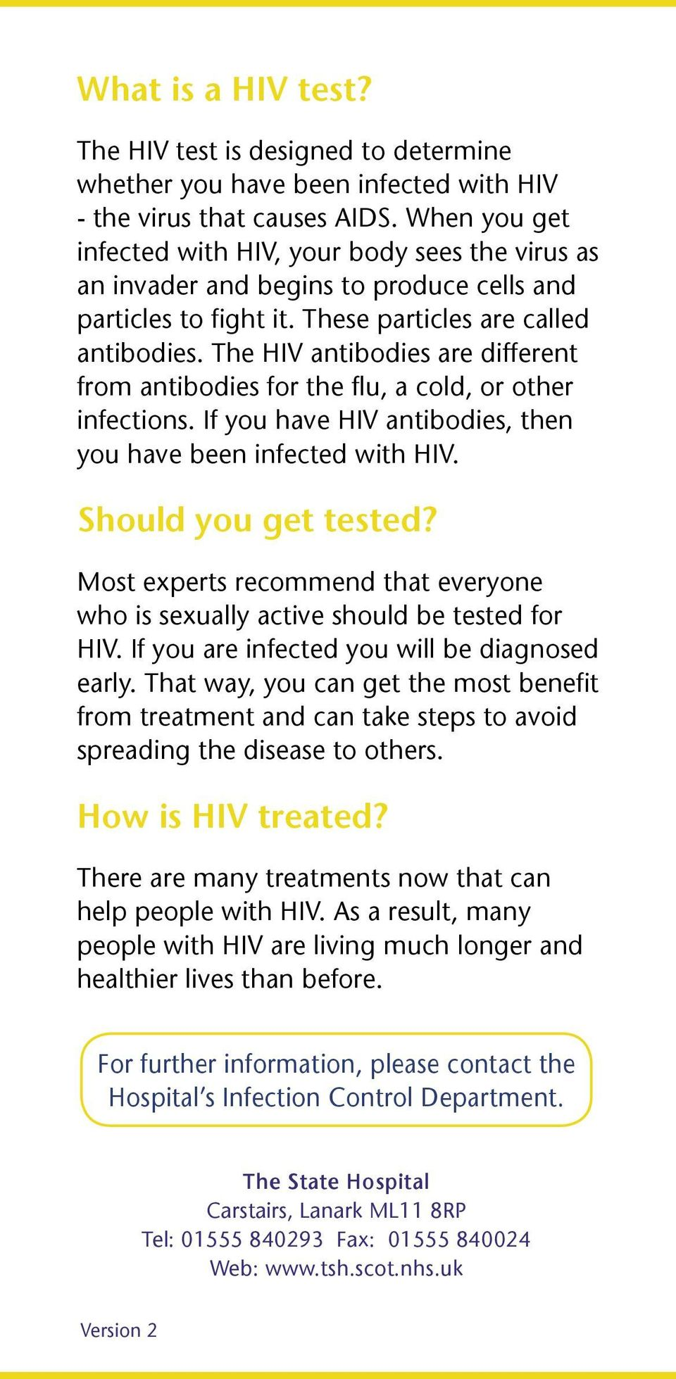The HIV antibodies are different from antibodies for the flu, a cold, or other infections. If you have HIV antibodies, then you have been infected with HIV. Should you get tested?