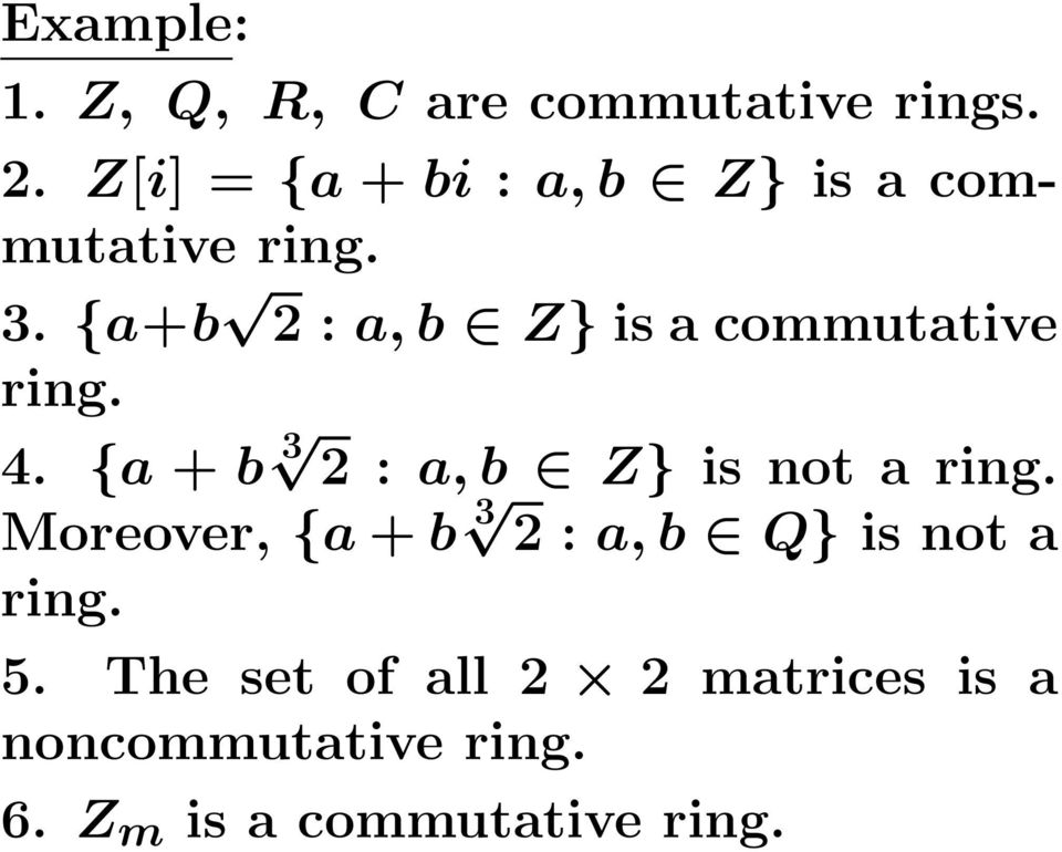 {a+b 2 : a, b Z} is a commutative ring. 4. {a + b 3 2 : a, b Z} is not a ring.