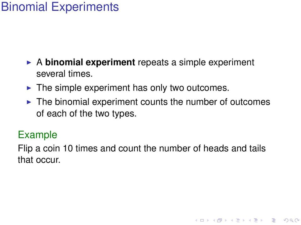 The binomial experiment counts the number of outcomes of each of the two