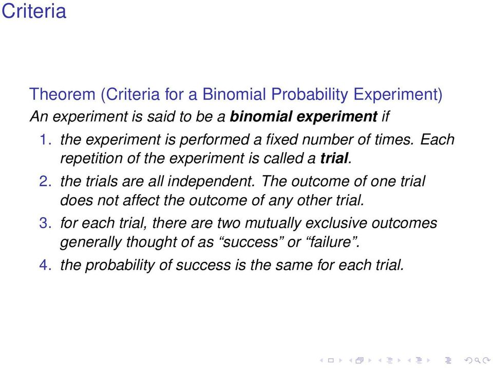the trials are all independent. The outcome of one trial does not affect the outcome of any other trial. 3.