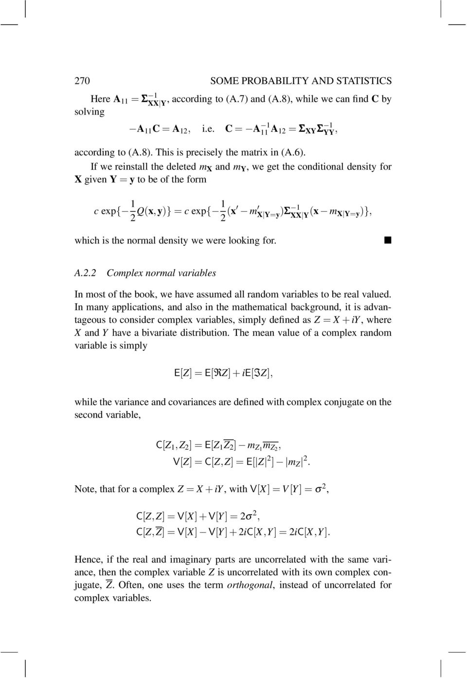 looking for A22 Complex normal variables In most of the book, we have assumed all random variables to be real valued In many applications, and also in the mathematical background, it is advantageous
