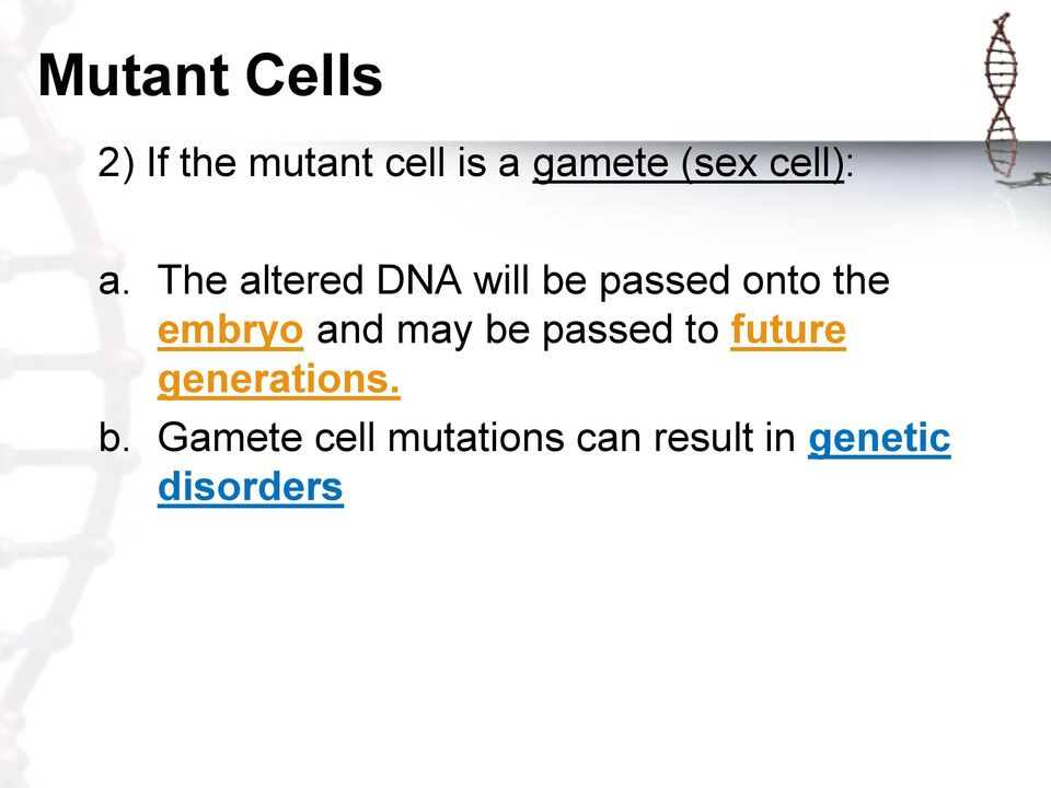 The altered DNA will be passed onto the embryo and