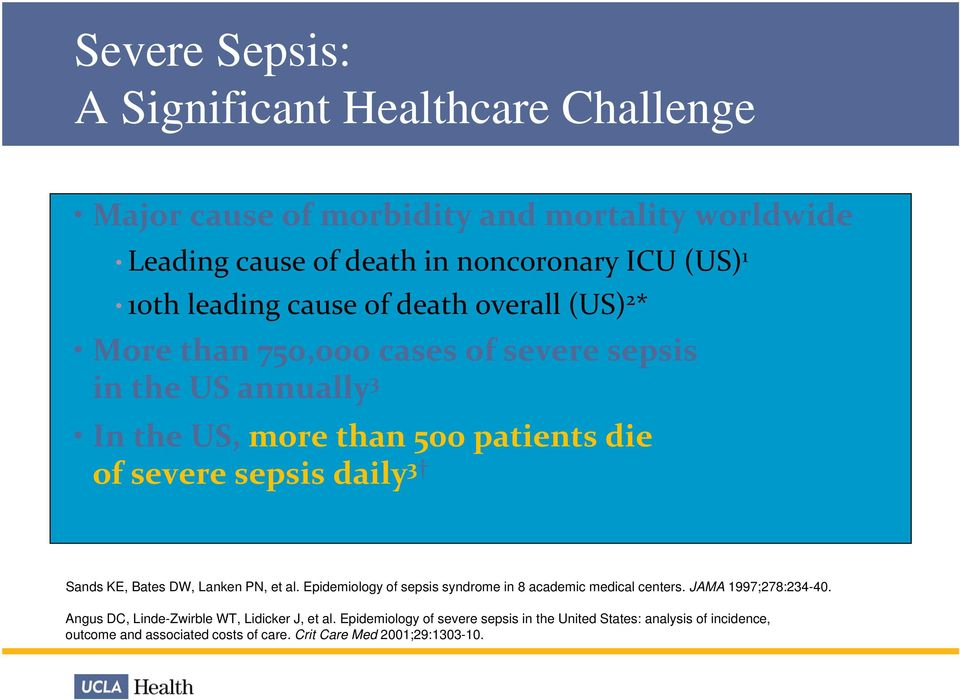 defined by infection in the presence of organ dysfunction 1.Sands KE, Bates DW, Lanken PN, et al. Epidemiology of sepsis syndrome in 8 academic medical centers. JAMA 1997;278:234-40. 2.