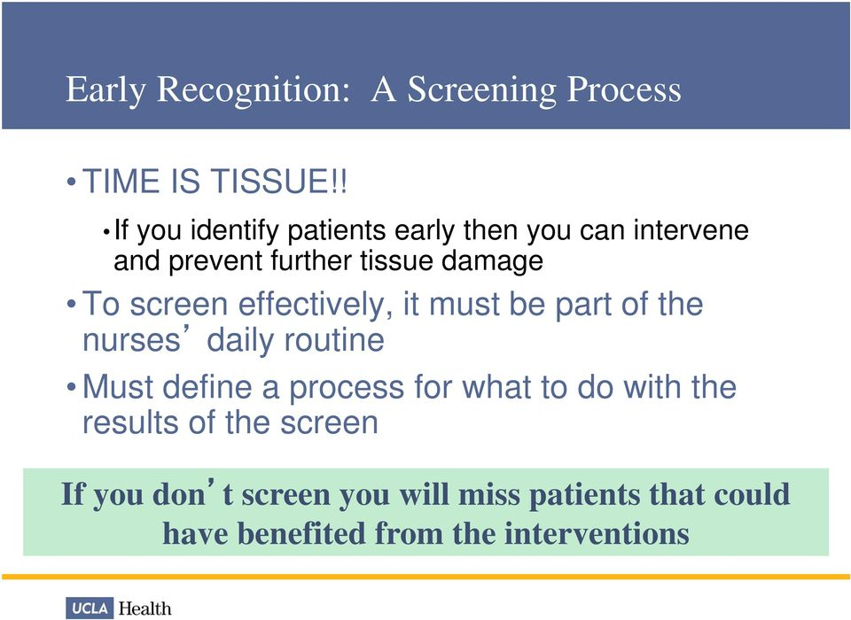 screen effectively, it must be part of the nurses daily routine Must define a process for