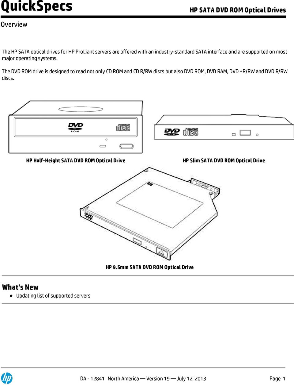 The DVD ROM drive is designed to read not only CD ROM and CD R/RW discs but also DVD ROM, DVD RAM, DVD +R/RW and DVD R/RW