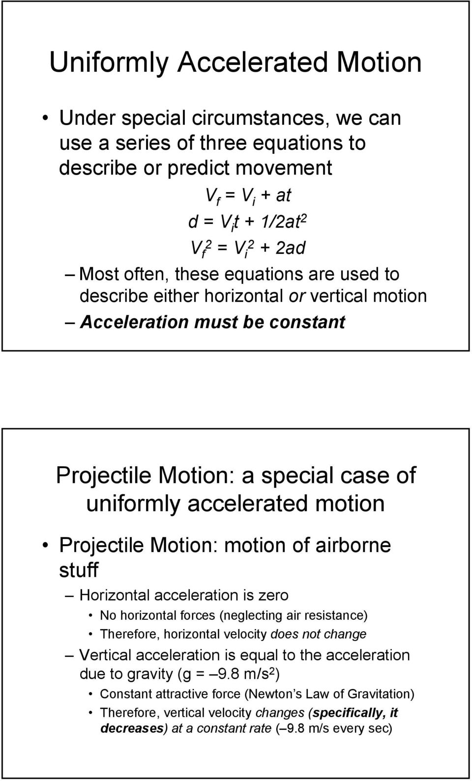 motion of airborne stuff Horizontal acceleration is zero No horizontal forces (neglecting air resistance) Therefore, horizontal velocity does not change Vertical acceleration is equal to the