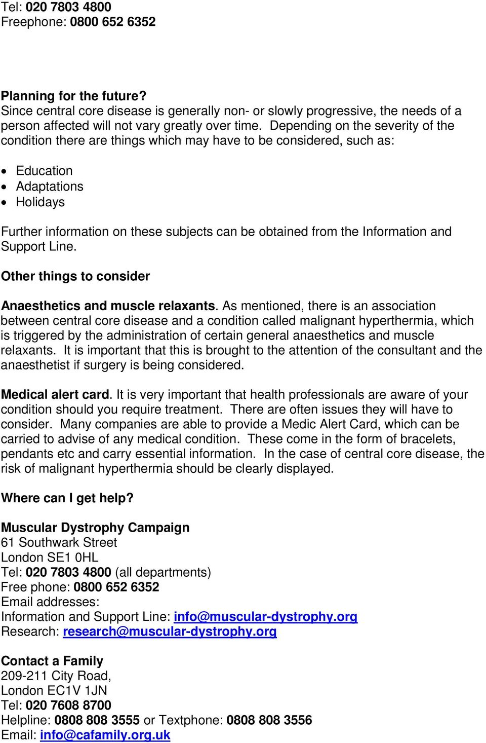 Information and Support Line. Other things to consider Anaesthetics and muscle relaxants.