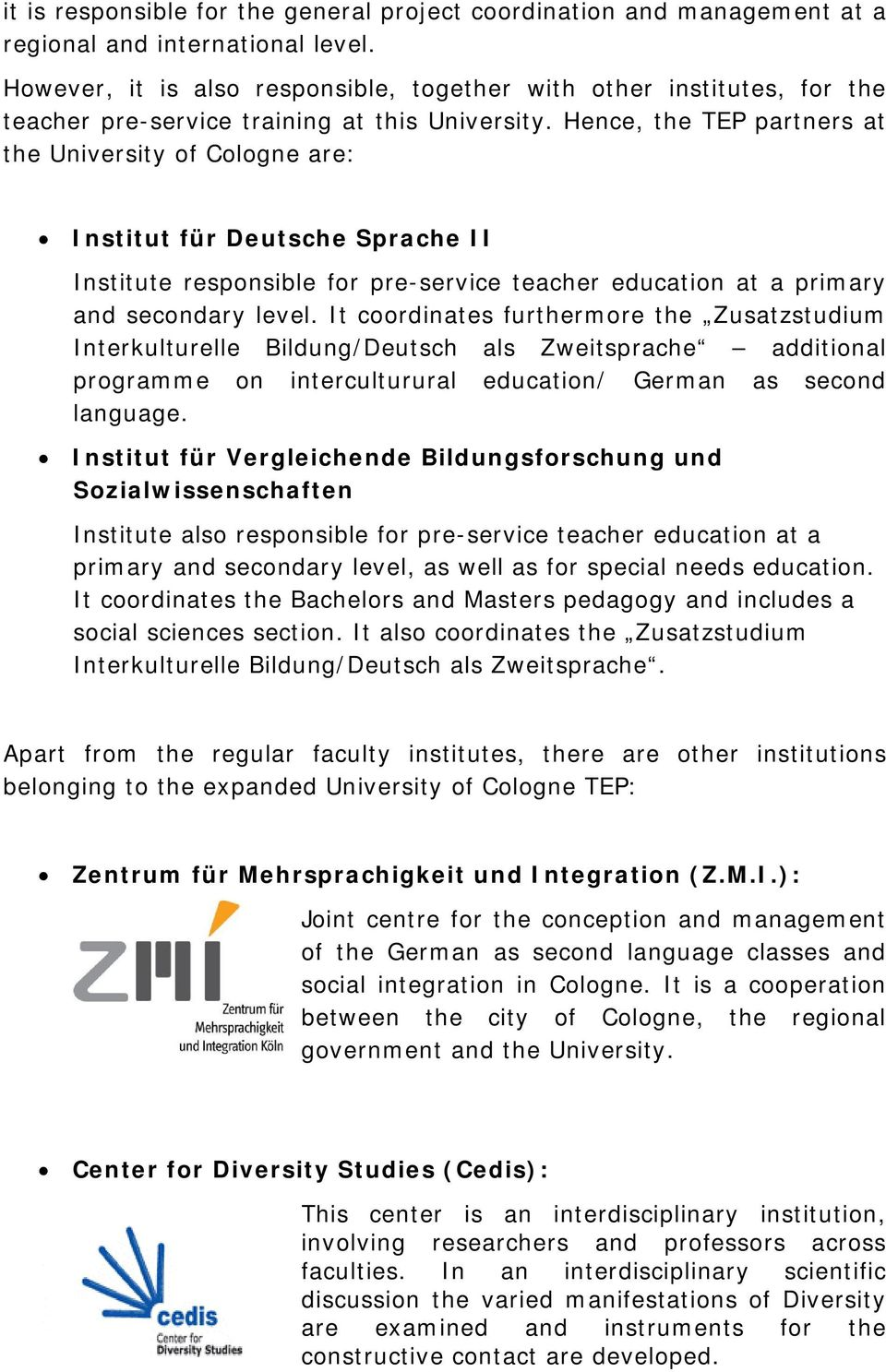 Hence, the partners at the University of Cologne are: Institut für Deutsche Sprache II Institute responsible for pre-service teacher education at a primary and secondary level.