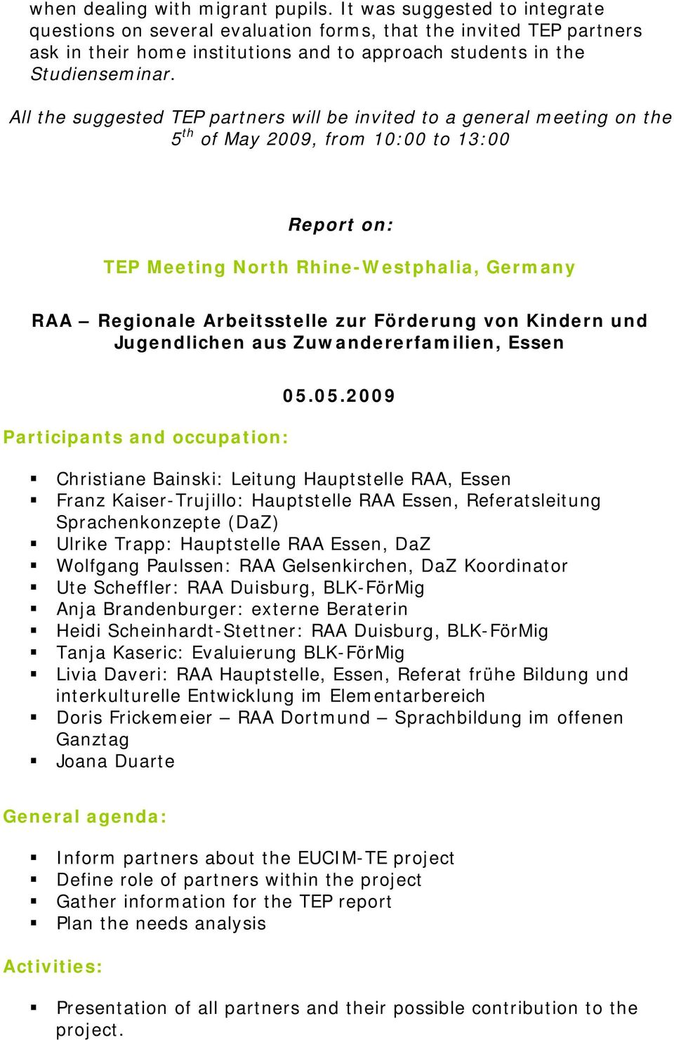 All the suggested partners will be invited to a general meeting on the 5 th of May 2009, from 10:00 to 13:00 Report on: Meeting North Rhine-Westphalia, Germany RAA Regionale Arbeitsstelle zur