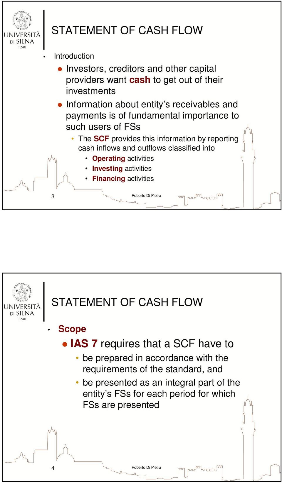 outflows classified into Operating activities Investing activities Financing activities 3 Scope IAS 7 requires that a SCF have to be prepared