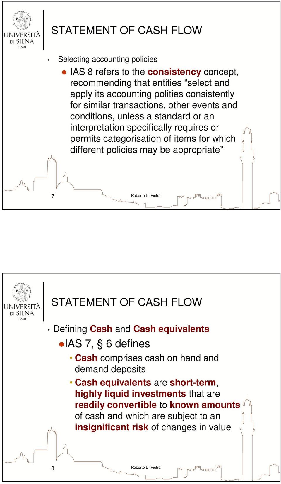 different policies may be appropriate 7 Defining Cash and Cash equivalents IAS 7, 6 defines Cash comprises cash on hand and demand deposits Cash equivalents