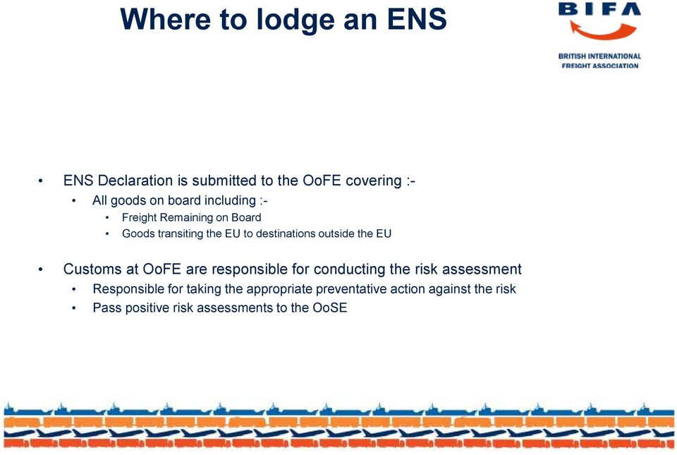 EU Customs at OoFE are responsible for conducting the risk assessment Responsible for taking