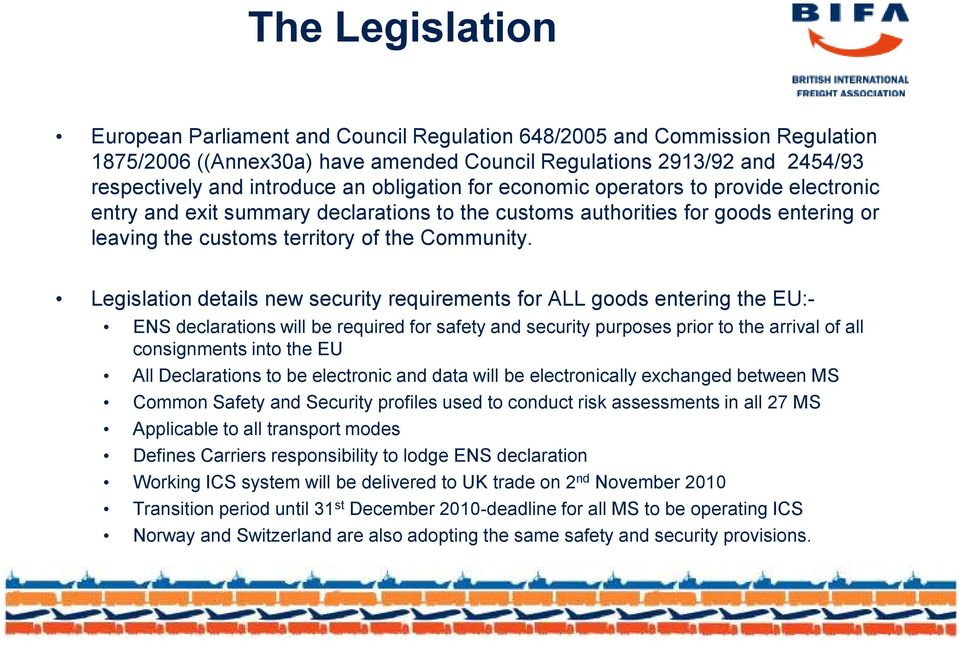 Legislation details new security requirements for ALL goods entering the EU:- ENS declarations will be required for safety and security purposes prior to the arrival of all consignments into the EU