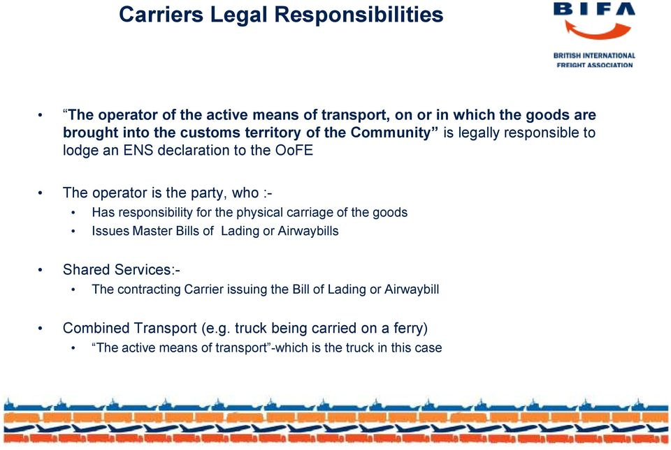 responsibility for the physical carriage of the goods Issues Master Bills of Lading or Airwaybills Shared Services:- The contracting Carrier