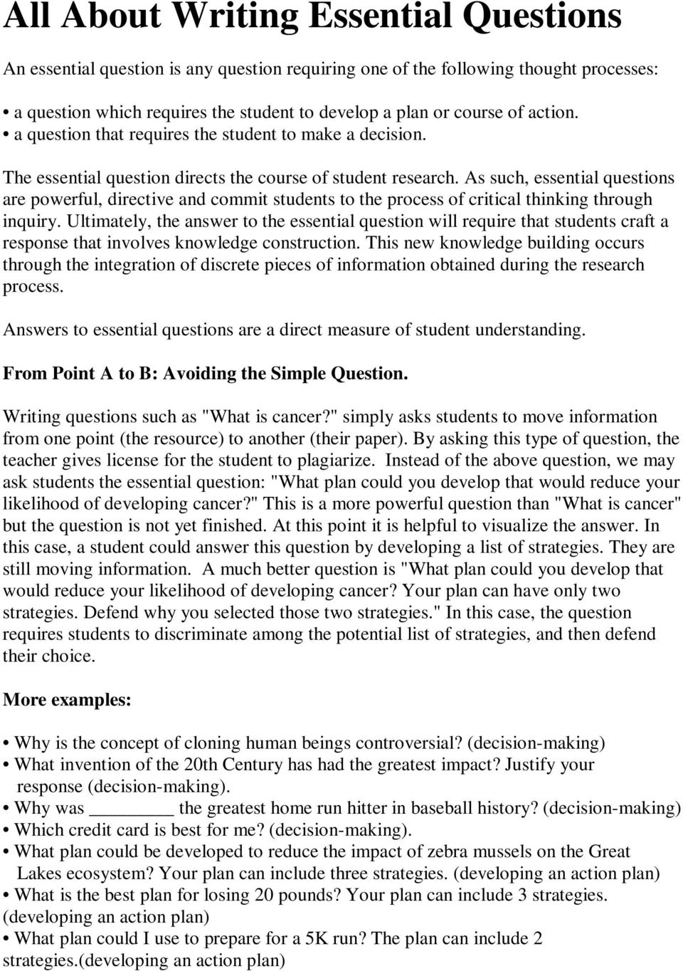As such, essential questions are powerful, directive and commit students to the process of critical thinking through inquiry.