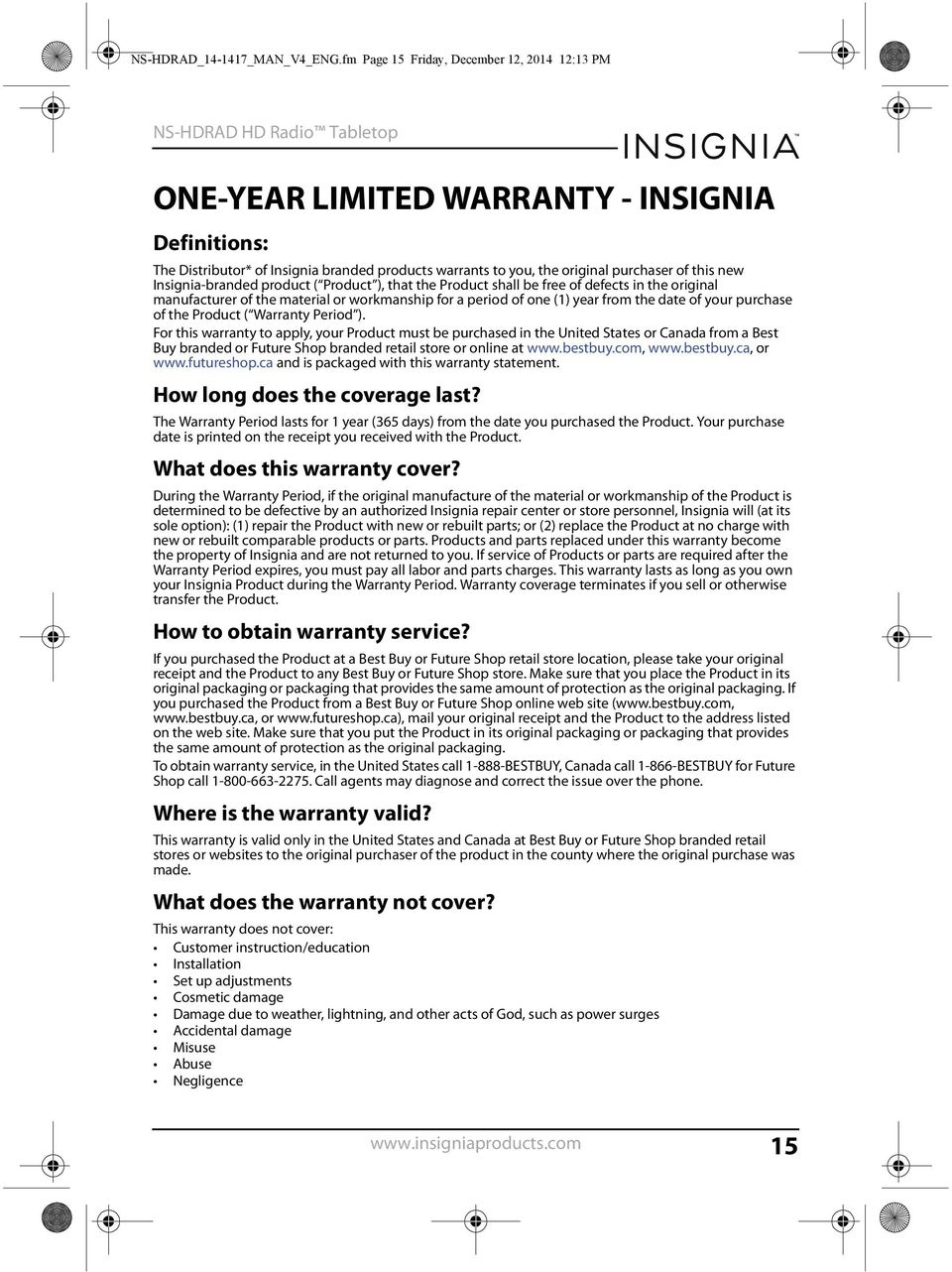 Insignia-branded product ( Product ), that the Product shall be free of defects in the original manufacturer of the material or workmanship for a period of one (1) year from the date of your purchase
