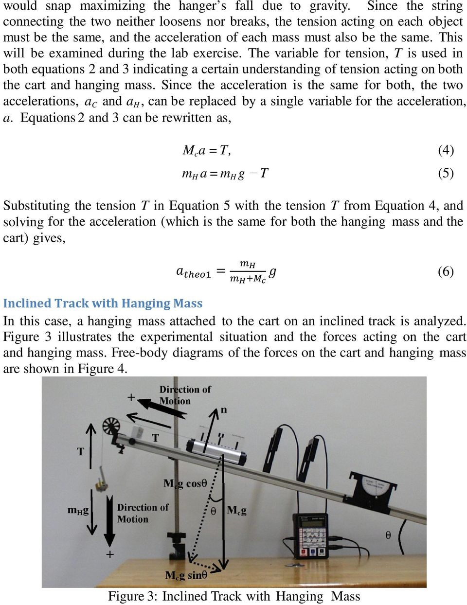 This will be examined during the lab exercise. The variable for tension, T is used in both equations 2 and 3 indicating a certain understanding of tension acting on both the cart and hanging mass.