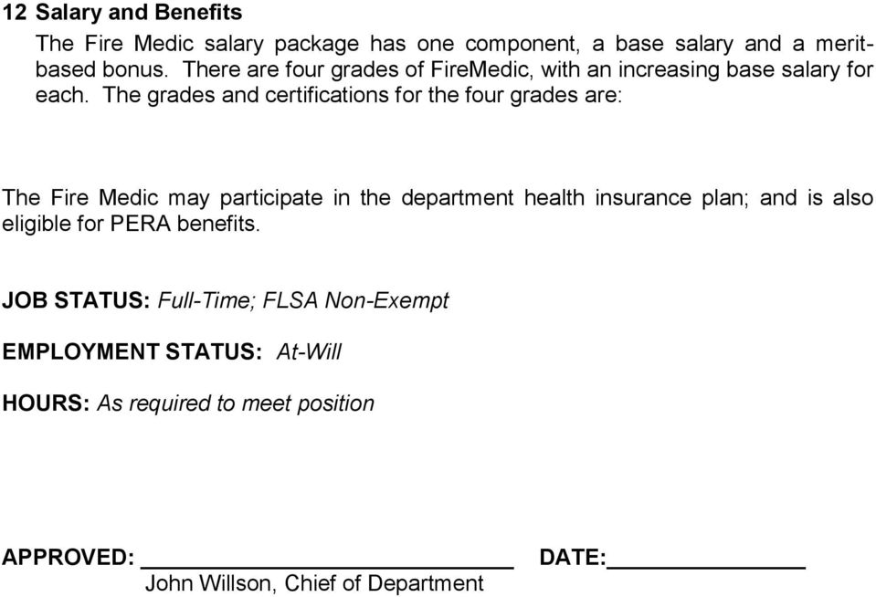 The grades and certifications for the four grades are: The Fire Medic may participate in the department health insurance plan;