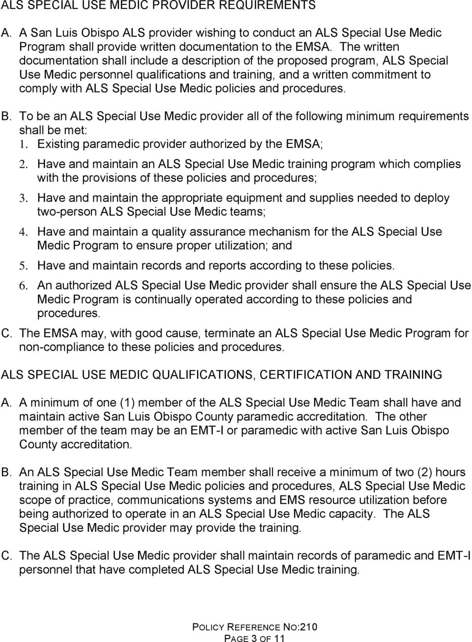 Medic policies and procedures. B. To be an ALS Special Use Medic provider all of the following minimum requirements shall be met: 1. Existing paramedic provider authorized by the EMSA; 2.