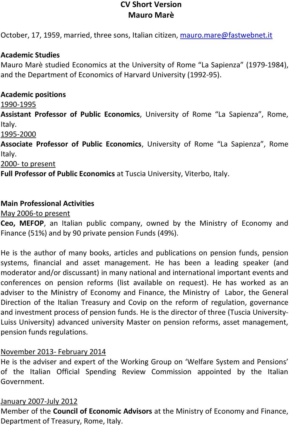 Academic positions 1990-1995 Assistant Professor of Public Economics, University of Rome La Sapienza, Rome, Italy.