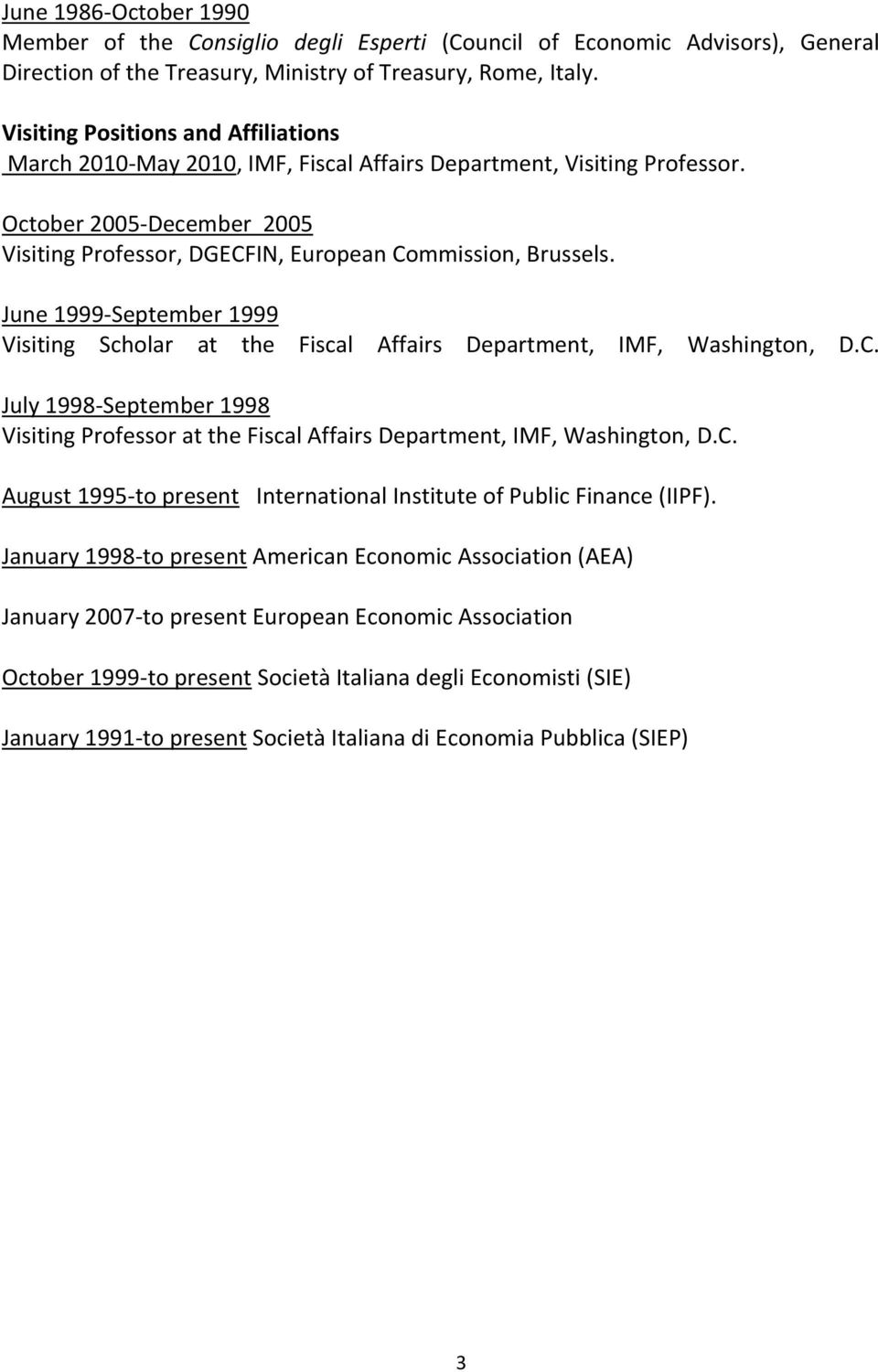June 1999-September 1999 Visiting Scholar at the Fiscal Affairs Department, IMF, Washington, D.C. July 1998-September 1998 Visiting Professor at the Fiscal Affairs Department, IMF, Washington, D.C. August 1995-to present International Institute of Public Finance (IIPF).