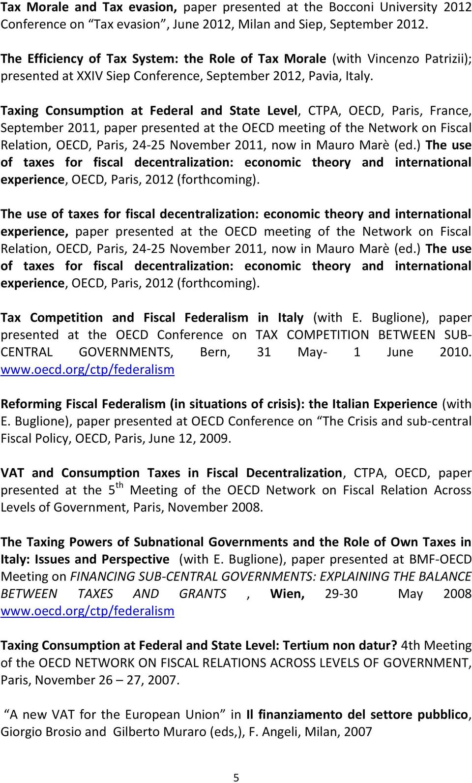 Taxing Consumption at Federal and State Level, CTPA, OECD, Paris, France, September 2011, paper presented at the OECD meeting of the Network on Fiscal Relation, OECD, Paris, 24-25 November 2011, now