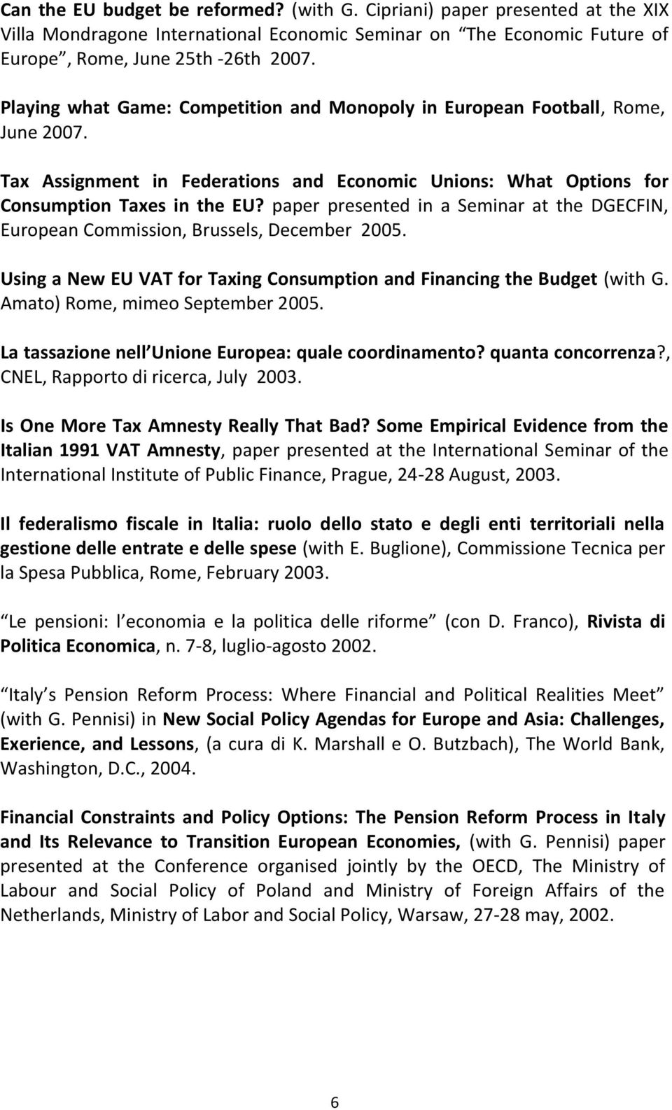 paper presented in a Seminar at the DGECFIN, European Commission, Brussels, December 2005. Using a New EU VAT for Taxing Consumption and Financing the Budget (with G.
