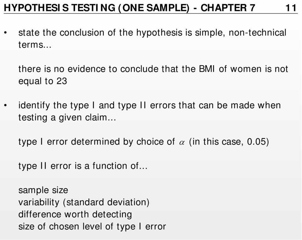 can be made when testing a given claim... type I error determined by choice of α (in this case, 0.