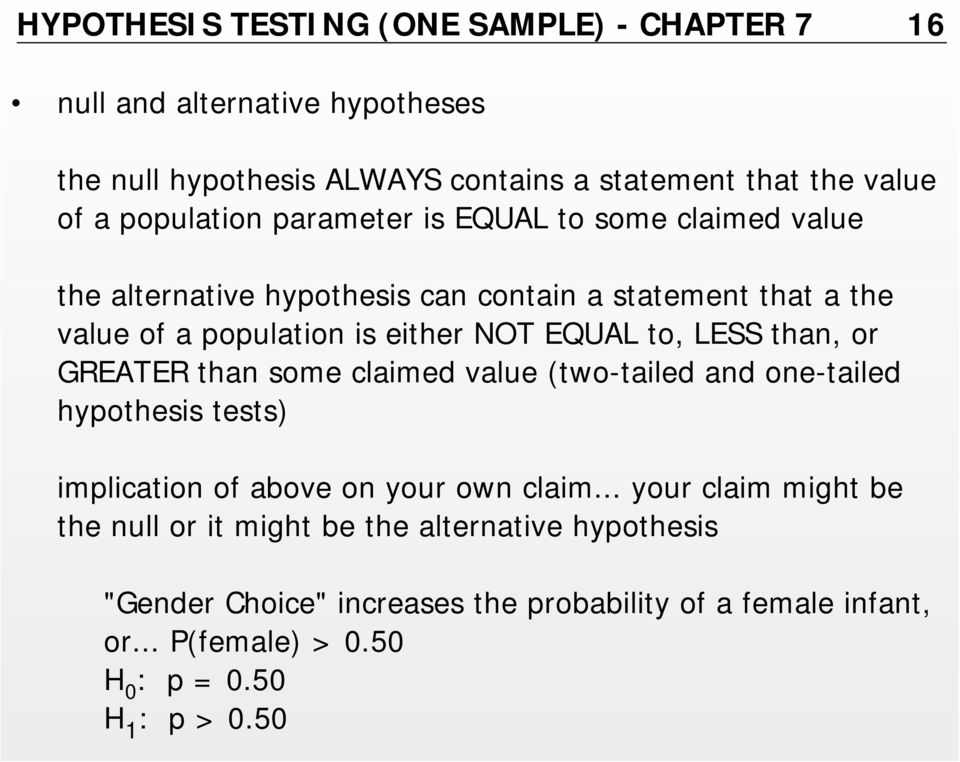 to, LESS than, or GREATER than some claimed value (two-tailed and one-tailed hypothesis tests) implication of above on your own claim.